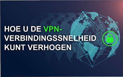 Hoe kun je de Virtual VPN-verbinding sneller maken?